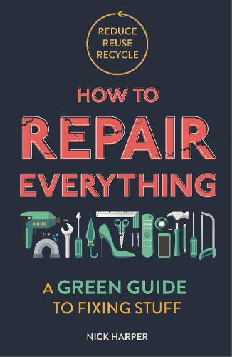 How to Repair Everything: A Green Guide to Fixing Stuff (Paperback)