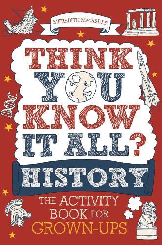 Think You Know It All? History: The Activity Book for Grown-ups - Know it All Quiz Books (Paperback)