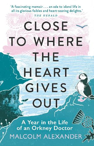 Close to Where the Heart Gives Out: A Year in the Life of an Orkney Doctor (Paperback)