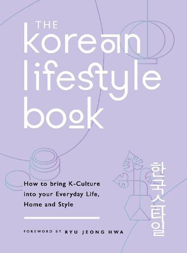 The Korean Lifestyle Book: How to Bring K-Culture into your Everyday Life, Home and Style (Paperback)