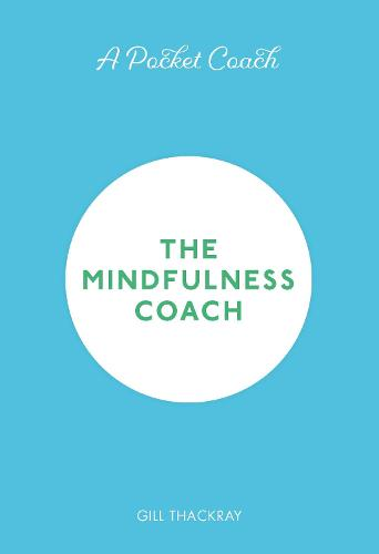 A Pocket Coach: The Mindfulness Coach - Pocket Guides to Self-Care (Hardback)