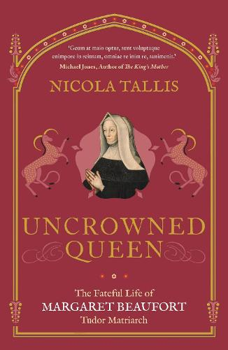 Uncrowned Queen: The Fateful Life of Margaret Beaufort, Tudor Matriarch (Paperback)
