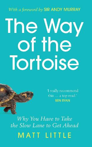The Way of the Tortoise: Why You Have to Take the Slow Lane to Get Ahead (with a foreword by Sir Andy Murray) (Hardback)
