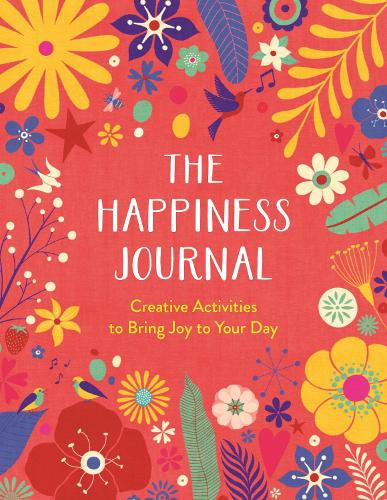 The Happiness Journal: Creative Activities to Bring Joy to Your Day - Wellbeing Guides (Paperback)