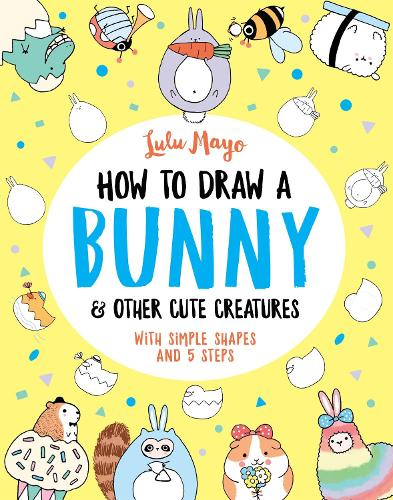 How to Draw a Bunny and other Cute Creatures - How to Draw Really Cute Creatures (Paperback)