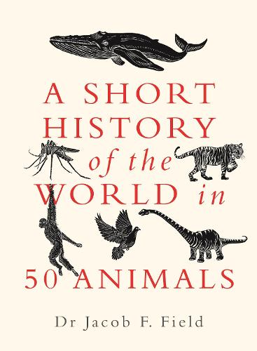 A Short History of the World in 50 Animals (Hardback)