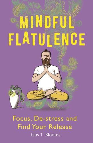 Mindful Flatulence: Find Your Focus, De-stress and Release (Paperback)