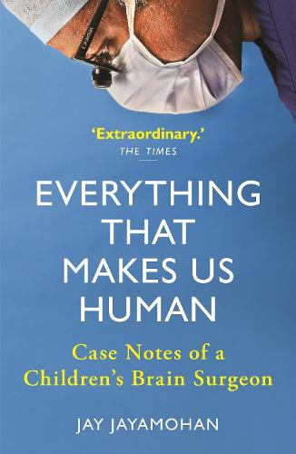 Everything That Makes Us Human: Case Notes of a Children's Brain Surgeon (Paperback)