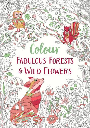 Fabulous Forests and Wild Flowers: An Anti-Stress Colouring Book - Colour Yourself Calm (Paperback)