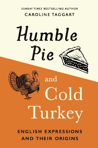 Humble Pie and Cold Turkey: English Expressions and Their Origins (Hardback)
