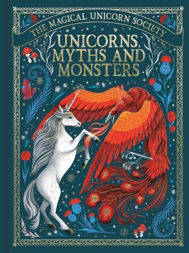 The Magical Unicorn Society: Unicorns, Myths and Monsters - The Magical Unicorn Society (Hardback)