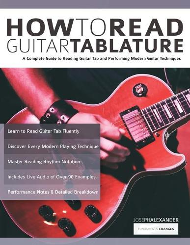 How to Read Guitar Tablature: A Complete Guide to Reading Guitar Tab and Performing Modern Guitar Techniques (Paperback)