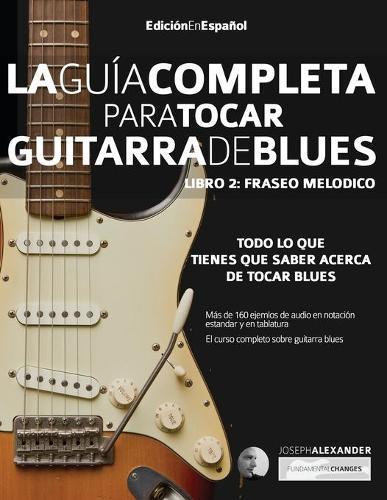 Guía completa para tocar guitarra blues Libro 2: Fraseo melódico (Paperback)