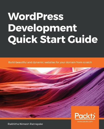WordPress Development Quick Start Guide: Build beautiful and dynamic websites for your domain from scratch (Paperback)