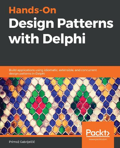 Hands-On Design Patterns with Delphi: Build applications using idiomatic, extensible, and concurrent design patterns in Delphi (Paperback)