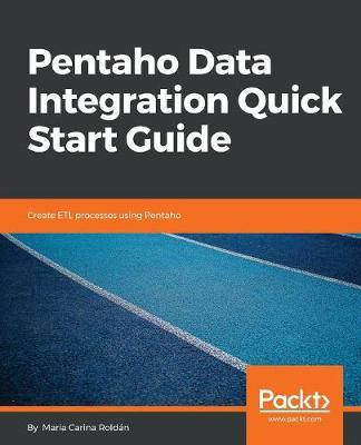Pentaho Data Integration Quick Start Guide: Create ETL processes using Pentaho (Paperback)