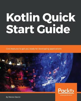 Kotlin Quick Start Guide: Core features to get you ready for developing applications (Paperback)