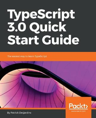 TypeScript 3.0 Quick Start Guide: The easiest way to learn TypeScript (Paperback)