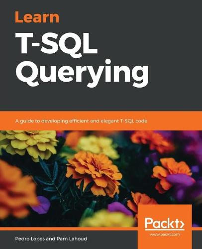 Learn T-SQL Querying: A guide to developing efficient and elegant T-SQL code (Paperback)