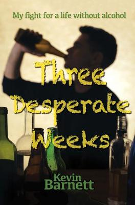 Three Desperate Weeks: My fight for a life without alcohol - Wordcatcher Real Life Stories and Biographies (Paperback)