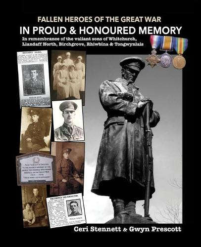 In Proud and Honoured Memory: In remembrance of the valiant sons of Whitchurch, Llandaff North, Birchgrove, Rhiwbina and Tongwynlais - Fallen Heroes of the Great War (Paperback)
