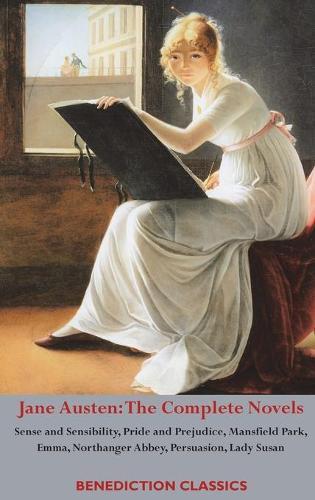 Jane Austen: The Complete Novels: Sense and Sensibility, Pride and Prejudice, Mansfield Park, Emma, Northanger Abbey, Persuasion, Lady Susan (Hardback)