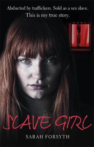 Slave Girl: Abducted by traffickers. Sold as a sex slave. This is my true story. (Paperback)