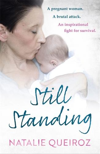 Still Standing: A Pregnant Woman. A brutal attack. An inspirational fight for survival. (Paperback)