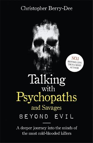 Talking With Psychopaths and Savages: Beyond Evil (Paperback)