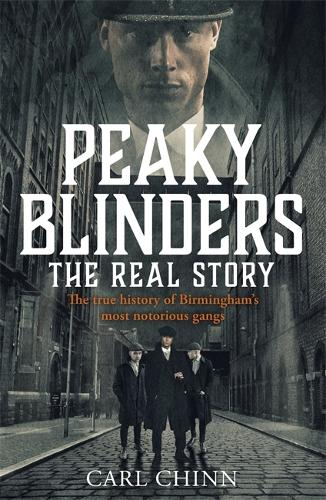 Peaky Blinders: The Real Story: The new true history of Birmingham's most notorious gangs (Paperback)