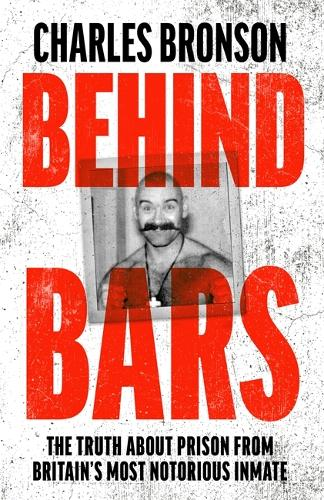 Behind Bars - Britain's Most Notorious Prisoner Reveals What Life is Like Inside (Paperback)
