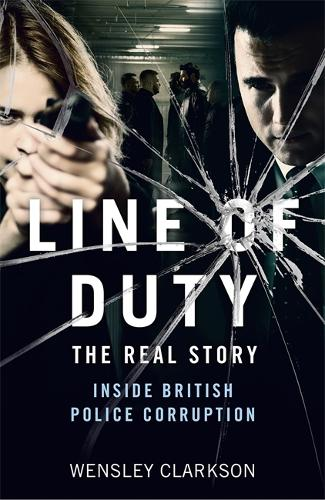 Line of Duty - The Real Story of British Police Corruption (Paperback)