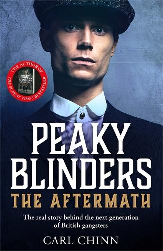 Peaky Blinders: The Aftermath: The real story behind the next generation of British gangsters (Paperback)