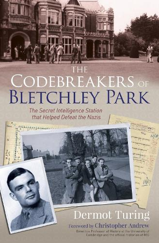 The Codebreakers of Bletchley Park: The Secret Intelligence Station that Helped Defeat the Nazis (Paperback)