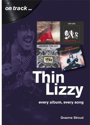 Thin Lizzy: Every Album, Every Song (On Track) - On Track (Paperback)