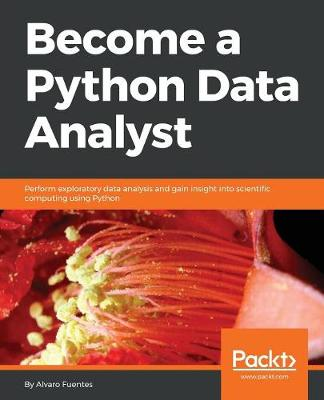 Become a Python Data Analyst: Perform exploratory data analysis and gain insight into scientific computing using Python (Paperback)