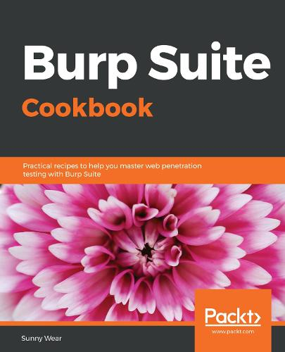 Burp Suite Cookbook: Practical recipes to help you master web penetration testing with Burp Suite (Paperback)