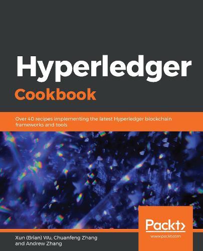Hyperledger Cookbook: Over 40 recipes implementing the latest Hyperledger blockchain frameworks and tools (Paperback)