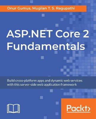 ASP.NET Core 2 Fundamentals: Build cross-platform apps and dynamic web services with this server-side web application framework (Paperback)