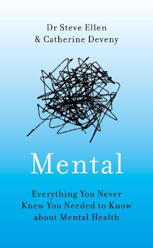 Mental: Everything You Never Knew You Needed to Know about Mental Health (Hardback)