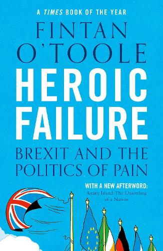 Heroic Failure: Brexit and the Politics of Pain (Paperback)