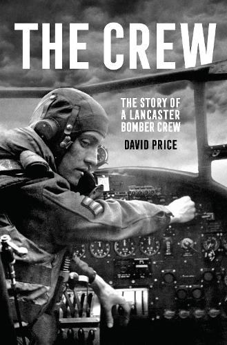 The Crew: The Story of a Lancaster Bomber Crew (Hardback)