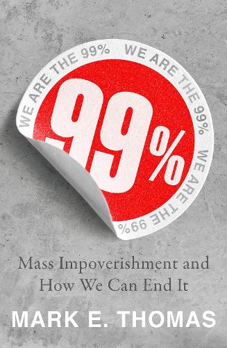 99%: Mass Impoverishment and How We Can End It (Paperback)
