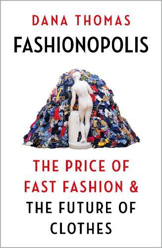 Fashionopolis: The Price of Fast Fashion and the Future of Clothes (Hardback)