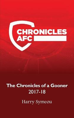 The Chronicles of a Gooner: 2017-18 (Paperback)
