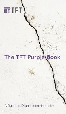 The TFT Purple Book: A Guide to Dilapidations in the UK (Hardback)