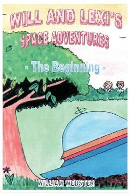 Will and Lexi's Space Adventures: The Beginning (Paperback)
