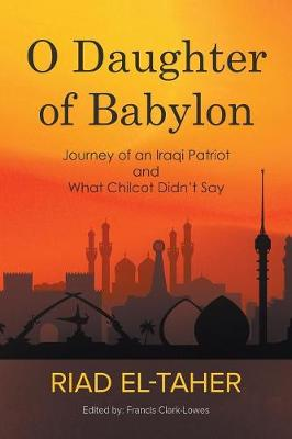 O Daughter of Babylon: Journey of an Iraqi Patriot and What Chilcot Didn't Say (Paperback)