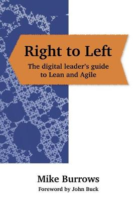 Right to Left: The digital leader's guide to Lean and Agile (Paperback)