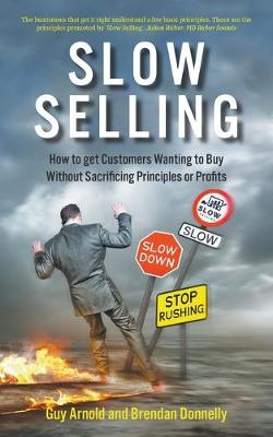 Slow Selling: How to get Customers Wanting to Buy Without Sacrificing Principles or Profits (Paperback)